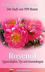ROSENÖL - Der Duft von 999 Rosen (Aromatherapie - Die Welt der Düfte 1)