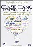 Grazie ti amo. Pulizia e ispirazione con Ho'oponopono. Ediz. italiana e inglese. Con CD Audio