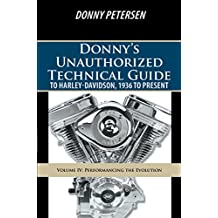 Donny'S Unauthorized Technical Guide to Harley-Davidson, 1936 to Present: Volume Iv: Performancing the Evolution (English Edition)