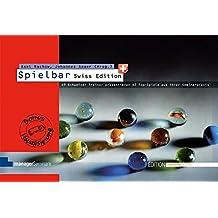 Spielbar Swiss Edition: Schweizer Trainerinnen und Trainer präsentieren ihre Top-Spiele aus der Seminarpraxis (Edition Training aktuell)