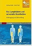 Das Lymphödem und verwandte Krankheiten: Vorbeugung und Behandlung - mit Zugang zum Elsevier-Portal