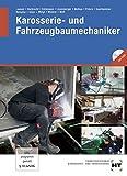 Karosserie- und Fahrzeugbaumechaniker: Fachbuch f?r die Ausbildung vom 1.- 4. Lehrjahr