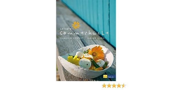 Leichte Sommerküche Essen Und Trinken : Leichte sommerküche: amazon.de: claudia seifert sabine hans: bücher