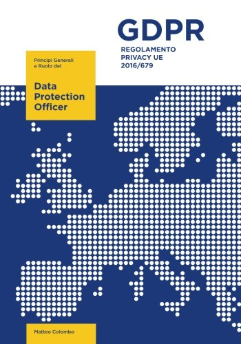 Regolamento Privacy UE 2016/679: Principi generali e Ruolo del Data Protection Officer