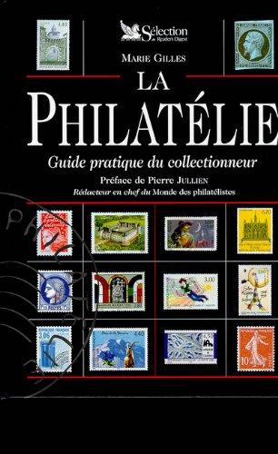 LA PHILATELIE. Guide pratique du collectionneur