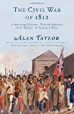 The Civil War of 1812: American Citizens, British Subjects, Irish Rebels, & Indian Allies: Written by Alan Taylor, 2010 Edition, (First Edition) Publisher: Alfred A. Knopf [Hardcover]
