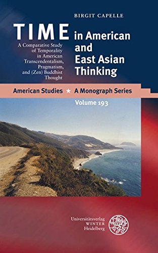 TIME in American and East Asian Thinking: A Comparative Study of Temporality in American Transcendentalism, Pragmatism and (Zen) Buddhist Thought (American Studies, Band 193)