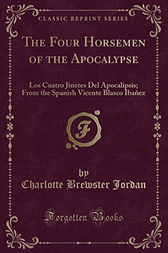 The Four Horsemen of the Apocalypse: Los Cuatro Jinetes Del Apocalipsis; From the Spanish Vicente Blasco Ibañez (Classic Reprint)