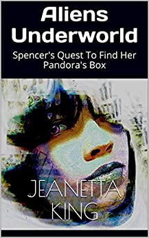 Aliens Underworld: Spencer's Quest To Find Her Pandora's Box (English Edition) de [King, Jeanetta]