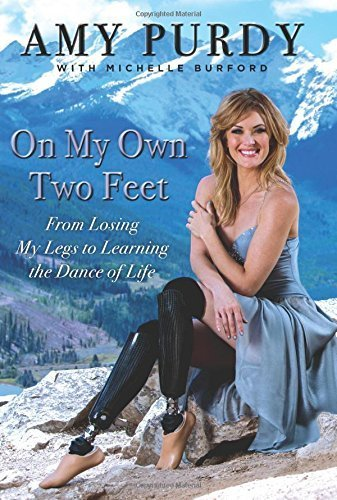 on-my-own-two-feet-from-losing-my-legs-to-learning-the-dance-of-life-1st-edition-by-purdy-amy-burfor