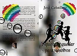 Y que va a quedar para nosotros (Spanish Edition) by [Caballero, Jose]