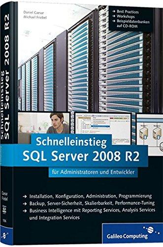 Microsoft SQL Server 2008 R2: Schnelleinstieg für Administratoren und Entwickler (Galileo Computing)