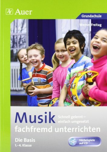 Musik fachfremd unterrichten - Die Basis 1-4: Schnell gelernt - einfach umgesetzt (1. bis 4. Klasse) (Fachfremd unterrichten Grundschule)