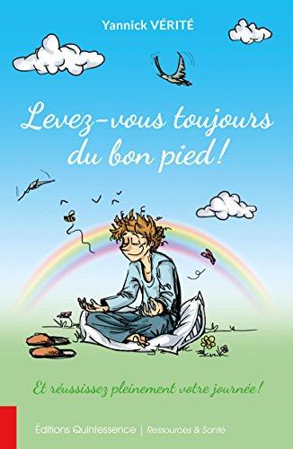 Levez-vous toujours du bon pied!: Et réussissez pleinement votre journée (French Edition)