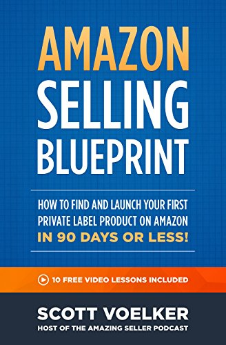 Amazon Selling Blueprint - How to Find and Launch Your First Private-Label Product  on Amazon in 90 Days or Less por Scott Voelker