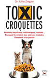 Toxic croquettes: Aliments industriels, antibiotiques, vaccins... Pourquoi ils rendent nos animaux malades, comment s'en passer
