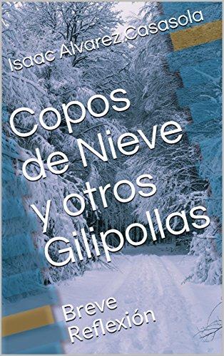 Copos de Nieve y otros Gilipollas: Breve Reflexión por Isaac Alvarez Casasola