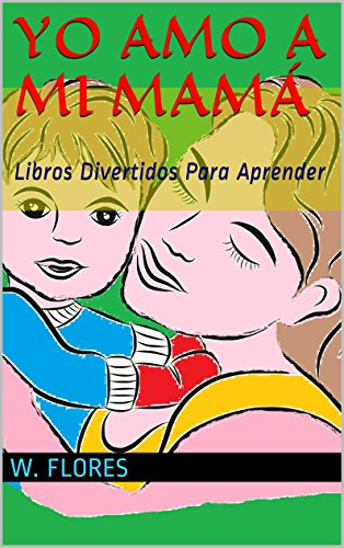 Yo Amo A Mi Mamá: Libros Divertidos Para Aprender (Aprendiendo Con Diversión nº 1)