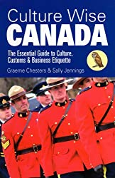 Culture Wise Canada: The Essential Guide to Culture, Customs and Business Etiquette (Culture Wise)