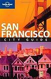 Lonely Planet San Francisco City Guide - Alison Bing, Dominique Channel