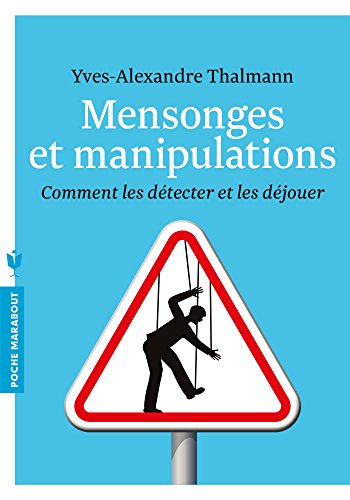 Mensonges et manipulations: Comment les détecter et les déjouer