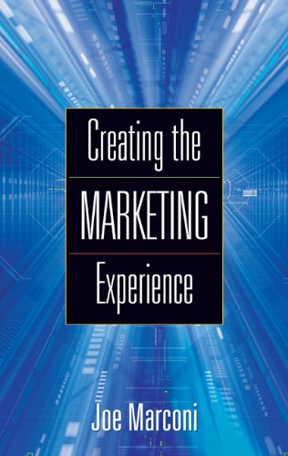 Creating the Marketing Experience: New Strategies for Building Relationships with Your Target Market