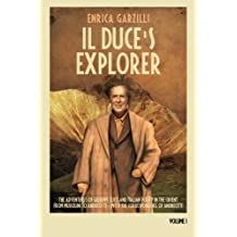 Il Duce's Explorer. The Adventures of Giuseppe Tucci and Italian Policy in the Orient from Mussolini to Andreotti. With the Correspondence of Giulio Andreotti. by Enrica Garzilli (2015-11-30)