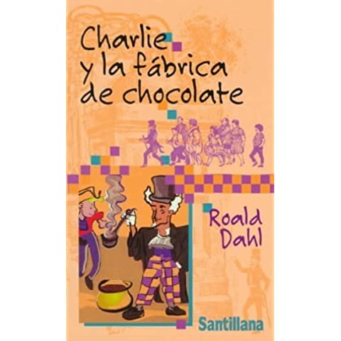 Charlie y la fábrica de chocolate (Charlie and the Chocolate Factory) (Spanish Edition) by Roald Dahl