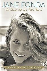 Jane Fonda: The Private Life of a Public Woman by Patricia Bosworth (2011-08-30)