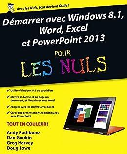 Démarrer avec Windows 8.1, Word, Excel et PowerPoint 2013 Pour les Nuls par [GOOKIN, Dan, LOWE, Doug, HARVEY, Greg, RATHBONE, Andy]
