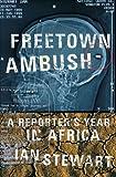 Freetown Ambush: A Reporter's Year in Africa by Ian Stewart (2002-02-01)