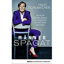 Männerspagat: Wie wir mit Offenheit, Respekt und Leidenschaft die alten Rollen überwinden (German Edition)