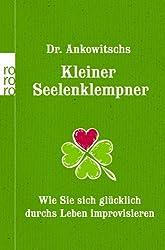 Dr. Ankowitschs Kleiner Seelenklempner: Wie Sie sich glücklich durchs Leben improvisieren