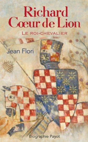 RICHARD COEUR DE LION. Le roi-chevalier