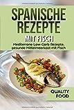 Spanische Rezepte mit Fisch: Mediterrane Low-Carb Rezepte, gesunde Mittelmeerkost mit Fisch