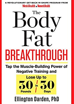The Body Fat Breakthrough: Tap the Muscle-Building Power of Negative Training and Lose Up to 30 Pounds in 30 Days! by [Darden, Ellington]