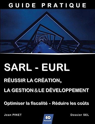 sarl-eurl-reussir-la-creation-la-gestion-le-developpement-optimiser-la-fiscalite-reduire-les-couts