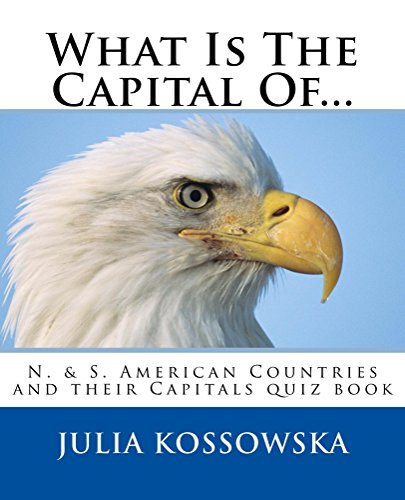 What Is The Capital Of.: N. & S. American Countries and their Capitals quiz book (Countries and Capitals 3)