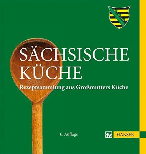 Sächsische Küche: Rezeptsammlung aus Großmutters Küche