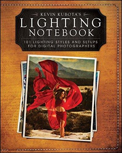 Kevin Kubota's Lighting Notebook: 101 Lighting Styles and Setups for Digital Photographers
