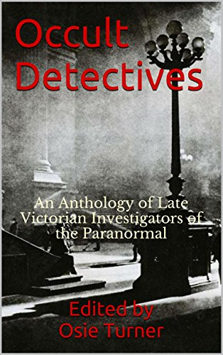 Occult Detectives: An Anthology of Late Victorian Investigators of the Paranormal