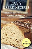Easy Bread Recipes: Delicious Homemade Bread And Baking Recipes (Bread Baking Recipes)