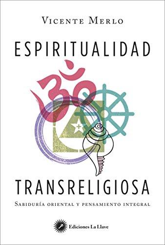 Espiritualidad transreligiosa. Sabiduría oriental y pensamiento integral por Vicente Merlo Lillo