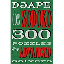 Djape Does Sudoku: 300 Puzzles For Advanced Solvers: Volume 1