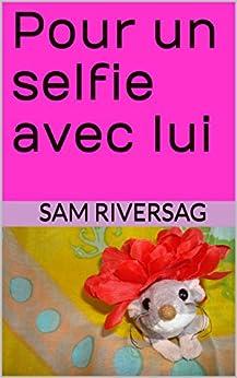 Pour un selfie avec lui (Mary et Lola t. 1) (French Edition) by [Riversag, Sam]