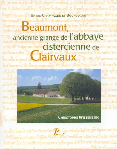Beaumont, ancienne grange de l'abbaye cistercienne de Clairvaux : Entre Champagne et Bourgogne
