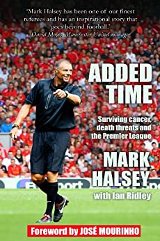 Added Time: Surviving Cancer, Death Threats and the Premier League by [Halsey, Mark, Ridley, Ian]
