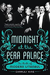 Midnight at the Pera Palace: The Birth of Modern Istanbul by Charles King (2015-11-02)
