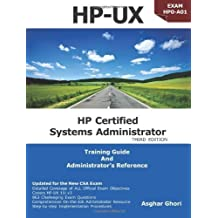 HP-UX: HP Certification Systems Administrator, Exam HP0-A01 - Training Guide and Administrator's Reference, 3rd Edition by Asghar Ghori (2008-10-15)
