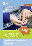 Größen in der Grundschule Geld 1-4: Das Komplettpaket: Einführungsstunden, differenzie rte Übungsblätter, Kompetenztests & vieles mehr (1. bis 4. Klasse)